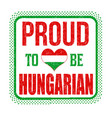 proud to be hungarian sign or stamp vector image