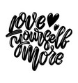 love yourself more lettering phrase isolated vector image vector image