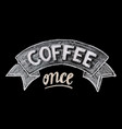 hand drawn chalk lettering coffee once vector image vector image