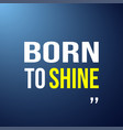 born to shine life quote with modern background vector image vector image