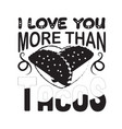 tacos quote good for cricut i love you more than vector image