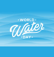 world water day letter vector image
