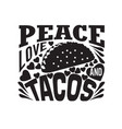 tacos quote and saying good for cricut peace love vector image