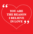 Inspirational love quote You are the reason I vector image vector image
