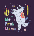 no prob llama funny print colorful card with cute vector image