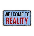 welcome to reality vintage rusty metal sign vector image vector image