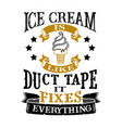 ice cream is like duct tape it fixes everything vector image