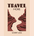 travel more worry less hand drawn landscape of vector image vector image