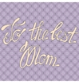 Vintage card to the best Mom vector image vector image