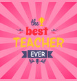 best teacher ever on pink vector image vector image