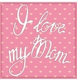 Vintage card I love my Mom vector image vector image