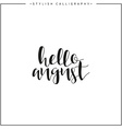 Hello august Time of year Phrase in english vector image vector image