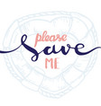 lettering calligraphy please save me vector image vector image