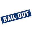 square grunge blue bail out stamp vector image vector image