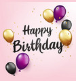 happy birthday lettering with glitter confetti vector image