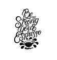be as strong as your coffee hand written lettering vector image