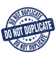 do not duplicate blue grunge round vintage rubber vector image vector image