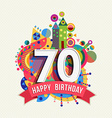 Happy birthday 70 year greeting card poster color vector image