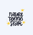 future tennis star champion hand drawn lettering vector image
