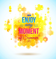 Enjoy every moment of Summer Positive and bright vector image