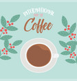 international day coffee top view cup branches vector image vector image