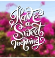 have a sweet morning hand lettering poster vector image vector image