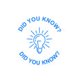 did you know tip icon light bulb and quote symbol vector image