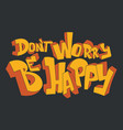 dont worry be happy positive inspirational vector image vector image