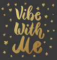vibe with me lettering motivation phrase design vector image