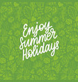 hand lettering enjoy summer holiday decorative vector image vector image