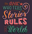 one who tells stories rules world vector image vector image