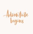 adventure begins slogan phrase or message vector image