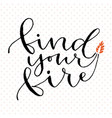 find your fire handwritten greeting card design vector image vector image
