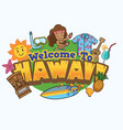 welcome to hawaii design vector image vector image