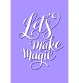 Lets make magic ink hand lettering positive quote vector image vector image