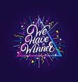 we have a winner hand written lettering quote vector image