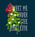 christmas card meet me under mistletoe vector image vector image