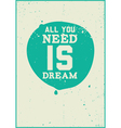 All you need is dream vector image