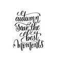 autumn save the best moments black and white vector image vector image