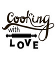 hand letterin cooking with love and rolling pin vector image vector image