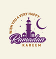 wish you a very happy ramadan kareem mosque vector image