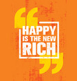 happy is the new rich inspiring creative vector image vector image