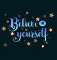 lettering of believe in yourself in blue vector image vector image