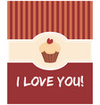 i love you valentines day card with sweet cupcake vector image