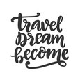 travel dream become freehand concept vector image