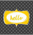 hello yellow sign in frame on black background vector image vector image