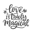 love is truly magical hand written lettering vector image vector image