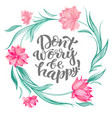 lettering dont worry be happy vector image vector image