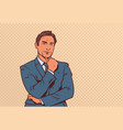 businessman hold hand finger on chin business man vector image
