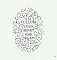 follow your heart and dream on vintage background vector image vector image